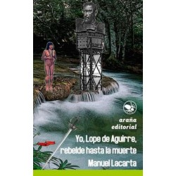 Yo, Lope de Aguirre, rebelde hasta la muerte